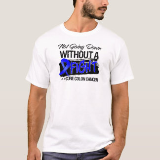 Not Going Down Without a Fight - Colon Cancer T-Shirt