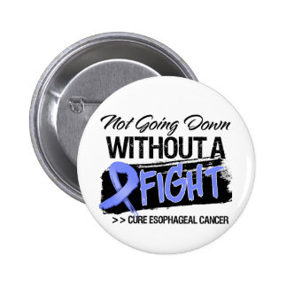 Not Going Down Without a Fight - Esophageal Cancer 6 Cm Round Badge