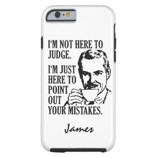 """Not Here To Judge"" custom name phone cases"