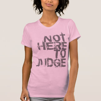 NOT HERE TO JUDGE T-Shirt