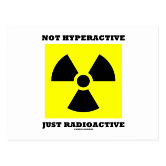 Not Hyperactive Just Radioactive Sign Humor Post Card