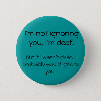 Not Ignoring You - Angry Deaf Button