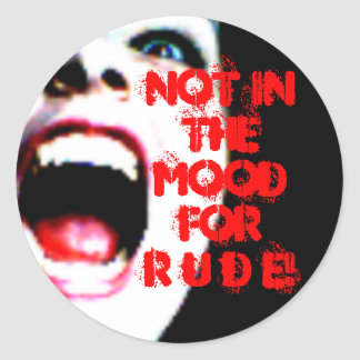 Not In The Mood For Rude! Classic Round Sticker