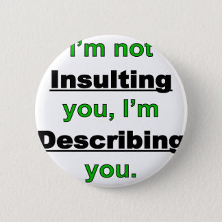 Not Insulting you 6 Cm Round Badge