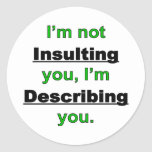 Not Insulting you Round Sticker