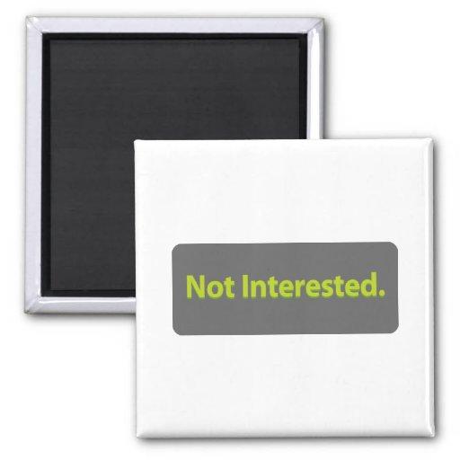Not Interested Fridge Magnets