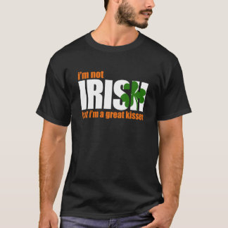 NOT IRISH - GREAT KISSER - t-shirt