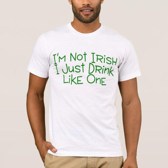 Not Irish Just Drink Like One T-Shirt