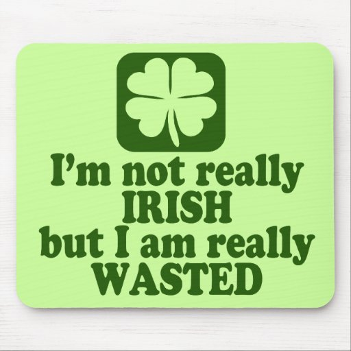 Not Irish Just Wasted Mousepads