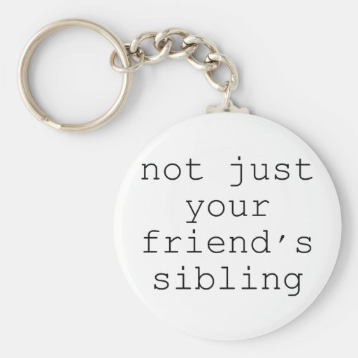 Not just your friend's sibling keychains