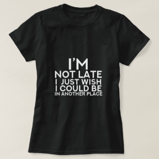 Not Late Shirt - For Her
