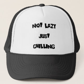 Not Lazy Just Chilling Trucker Hat