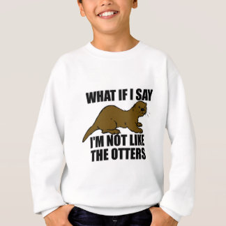 Not Like the Otters Sweatshirt
