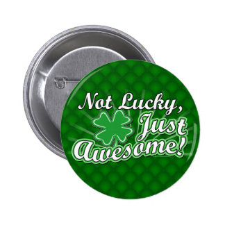 Not Lucky, Just Awesome Pin