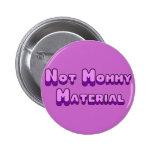 Not Mummy Material Button