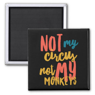 Not My Circus 2 Inch Square Magnet