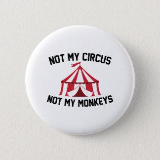 Not My Circus 6 Cm Round Badge