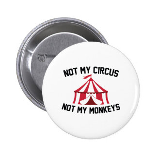 Not My Circus 6 Cm Round Badge
