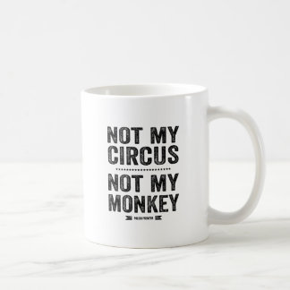 Not My Circus Not My Monkey Coffee Mug