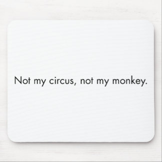 Not my circus. Not my monkey. Mouse Mat