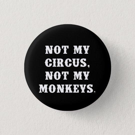 Not My Circus, Not My Monkeys 3 Cm