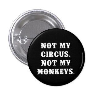Not My Circus, Not My Monkeys 3 Cm Round Badge