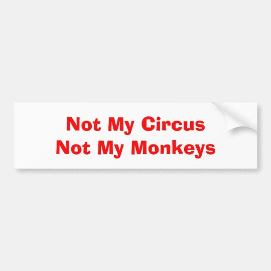 Not My Circus Not My Monkeys Bumper Sticker