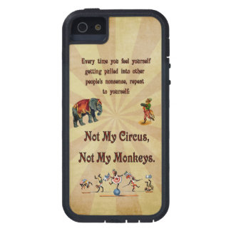 Not My Circus, Not My Monkeys Case For The iPhone 5