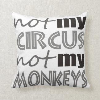 Not My Circus Not My Monkeys Cushion