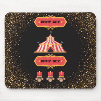 Not My Circus Not My Monkeys Funny Office Humor Mouse Mat