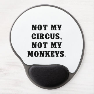 Not My Circus, Not My Monkeys Gel Mouse Mat