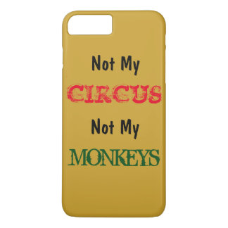 Not My Circus Not My Monkeys iPhone 7 Case