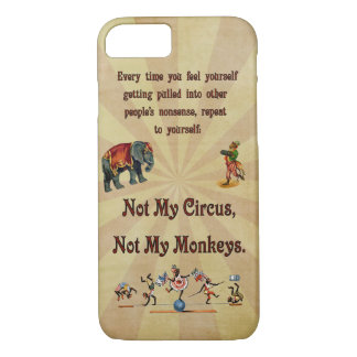 Not My Circus, Not My Monkeys iPhone 7 Case