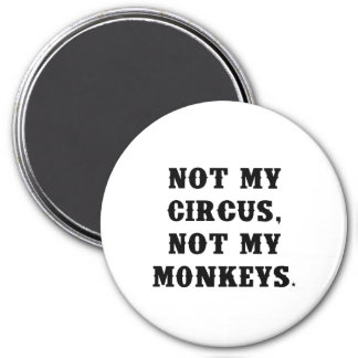 Not My Circus, Not My Monkeys Magnet