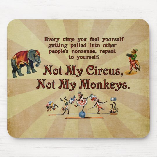 Not My Circus, Not My Monkeys Mouse Mat
