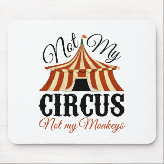 Not My Circus - Not My Monkeys Mouse Mat