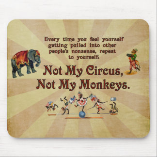 Not My Circus, Not My Monkeys Mouse Pads