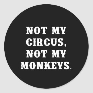 Not My Circus, Not My Monkeys Round Sticker