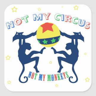 Not My Circus, Not My Monkeys Square Sticker