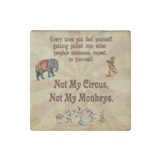 Not My Circus, Not My Monkeys Stone Magnet