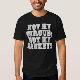 Not my circus; not my monkeys t-shirt