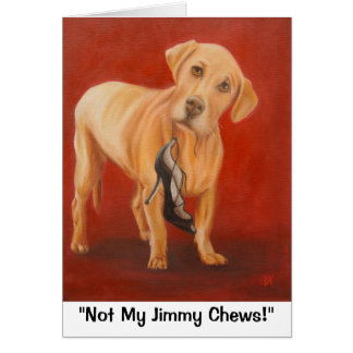 """Not My Jimmy Chews!"" note card"