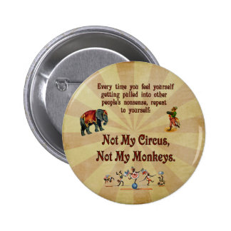 Not My Monkeys, Not My Circus 6 Cm Round Badge