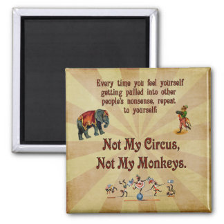 Not My Monkeys, Not My Circus Square Magnet