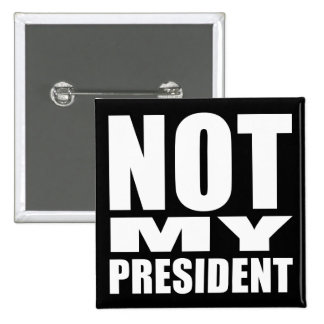 """NOT MY PRESIDENT"" 15 CM SQUARE BADGE"