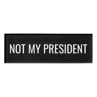 Not My President - Anti Donald Trump Name Tag