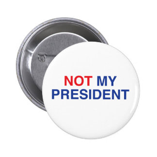 Not My President Badge / Button
