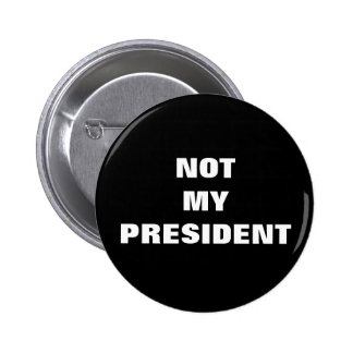 Not My President Black & White Button