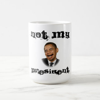 """Not My President"" Funny Anti-Obama Coffee Mug"