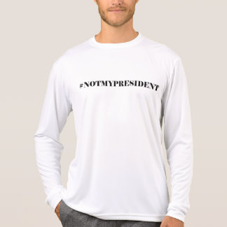 Not My President Long Sleeve White T-Shirt